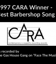 1997 CARA Winner – Best Barbershop Song as recorded by The Gas House Gang on Face The Music